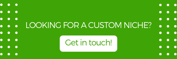 Looking for a custom niche? Contact us!