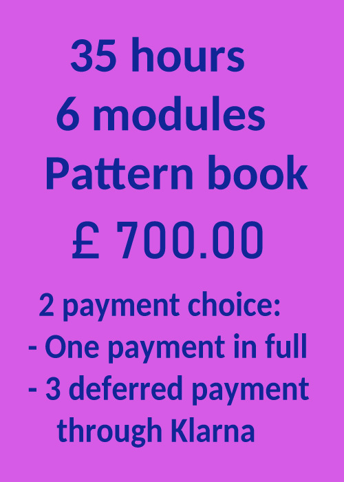 30 hours 6 modules cost: £ 700 2 payment methods: - single payment at the beginning of the course - payment in installments in 3 months with Klarna